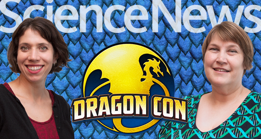Science News and Science News for Students writers Bethany Brookshire and Tina Hesman Saey will be reporting from DragonCon