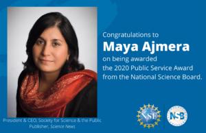 Maya Ajmera receives the 2020 National Science Board Public Service Award.